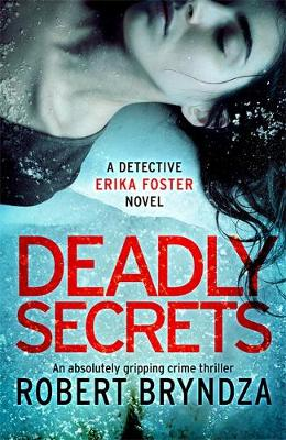 Deadly Secrets: An absolutely gripping crime thriller by Robert Bryndza