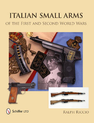 Italian Small Arms of the First & Second World Wars by Ralph Riccio