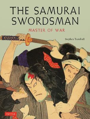 The Samurai Swordsman by Stephen Turnbull