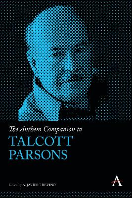 The Anthem Companion to Talcott Parsons by A. Javier Trevino