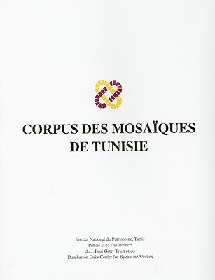 Corpus Des Mosaiques de Tunisie, Volume IV: Karthago/Carthage Fascicule 1 by Ben Abed-Ben Khader