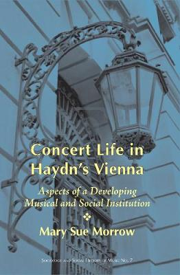 Concert Life in Haydn's Vienna by Mary Sue Morrow