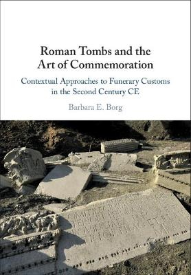 Roman Tombs and the Art of Commemoration: Contextual Approaches to Funerary Customs in the Second Century CE book