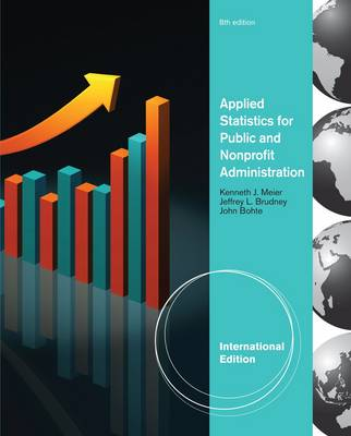 Applied Statistics for Public and Nonprofit Administration, International Edition by John Bohte