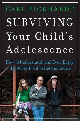 Surviving Your Child's Adolescence by Carl E. Pickhardt