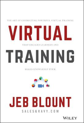 Virtual Training: The Art of Conducting Powerful Virtual Training that Engages Learners and Makes Knowledge Stick by Jeb Blount