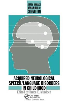 Acquired Neurological Speech/Language Disorders In Childhood by Bruce E. Murdoch