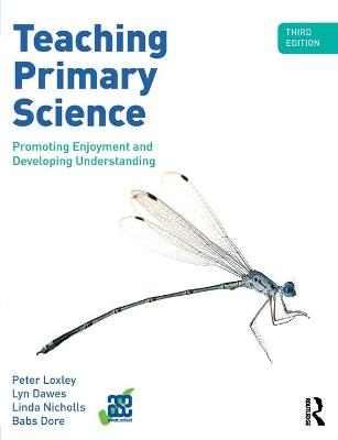 Teaching Primary Science, 3rd Edition by Peter Loxley