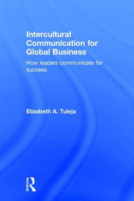 Intercultural Communication for Global Business by Elizabeth A. Tuleja