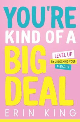 You're Kind of a Big Deal: Level Up by Unlocking Your Audacity book