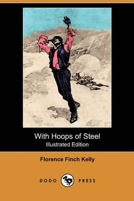 With Hoops of Steel (Illustrated Edition) (Dodo Press) by Florence Finch Kelly