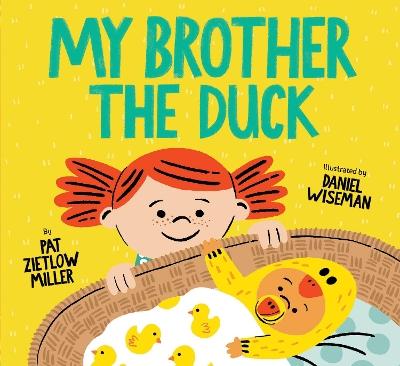 My Brother the Duck by Pat Zietlow Miller