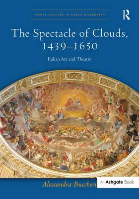 The Spectacle of Clouds, 1439-1650: Italian Art and Theatre book