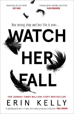 Watch Her Fall: A deadly rivalry with a killer twist! The thrilling new novel from the author of He Said/She Said. by Erin Kelly