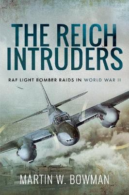 The Reich Intruders: RAF Light Bomber Raids in World War II by Bowman, Martin W