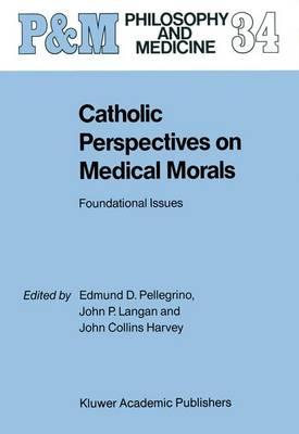 Catholic Perspectives on Medical Morals by Edmund D. Pellegrino