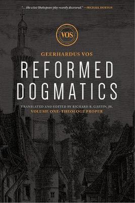 Reformed Dogmatics: Theology Proper by Geerhardus J. Vos