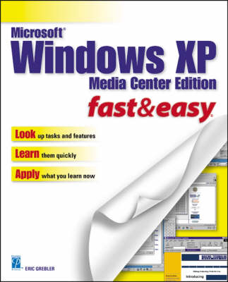 Microsoft Windows XP: Fast and Easy: Media Center Edition by Eric Grebler