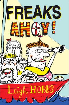 Freaks Ahoy by Leigh Hobbs