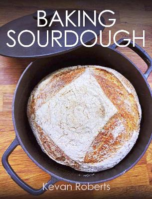 Baking Sourdough by Kevan Roberts