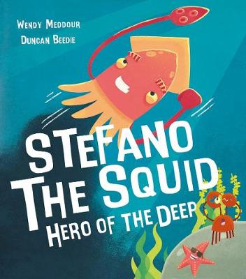 Stefano the Squid: Hero of the Deep by Wendy Meddour