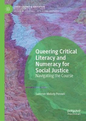 Queering Critical Literacy and Numeracy for Social Justice: Navigating the Course by Summer Melody Pennell
