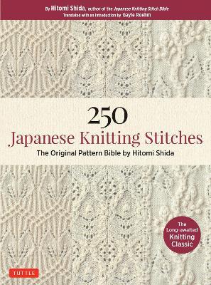 250 Japanese Knitting Stitches: The Original Pattern Bible by Hitomi Shida by Hitomi Shida