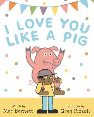 I Love You Like a Pig by Mac Barnett