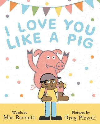 I Love You Like a Pig by Mac Barnett