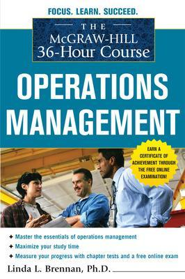 The McGraw-Hill 36-Hour Course: Operations Management by Linda Brennan