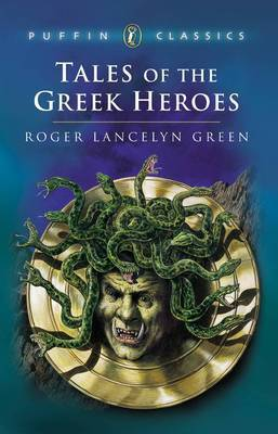 Tales of the Greek Heroes: Retold from the Ancient Authors by Roger Lancelyn Green