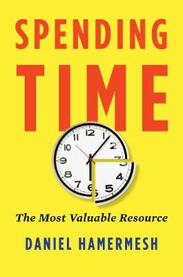 Spending Time: The Most Valuable Resource by Daniel S. Hamermesh