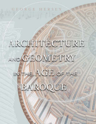 Architecture and Geometry in the Age of the Baroque by George L. Hersey