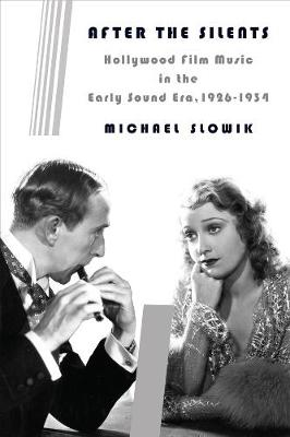 After the Silents: Hollywood Film Music in the Early Sound Era, 1926-1934 book