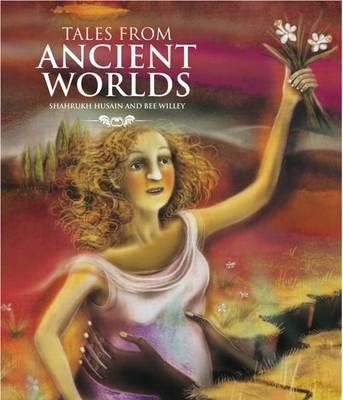 Tales from Ancient Worlds by Shahrukh Husain