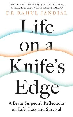Life on a Knife's Edge: A Brain Surgeon's Reflections on Life, Loss and Survival book