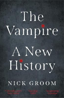 The Vampire: A New History by Nick Groom