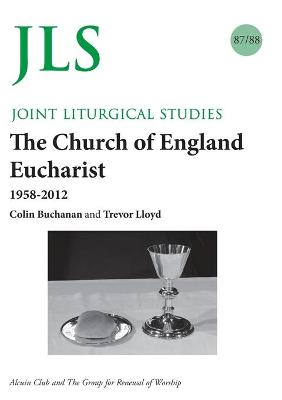 JLS 87/88 The Church of England Eucharist 1958-2012 by Colin Buchanan