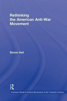 Rethinking the American Anti-War Movement book
