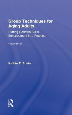 Group Techniques for Aging Adults by Kathie T. Erwin