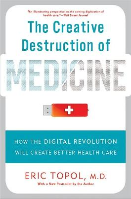 The Creative Destruction of Medicine (Revised and Expanded Edition) by Eric Topol