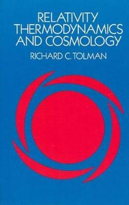 Relativity, Thermodynamics and Cosmology by Richard C. Tolman