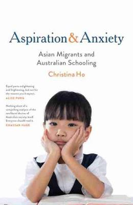 Aspiration and Anxiety: Asian Migrants and Australian Schooling book