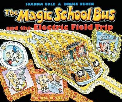 The Magic School Bus and the Electric Field Trip by Joanna Cole
