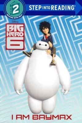 I Am Baymax (Disney Big Hero 6) by Random House