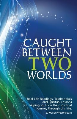 Caught Between Two Worlds by Marion Weatherburn