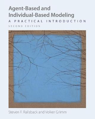 Agent-Based and Individual-Based Modeling: A Practical Introduction, Second Edition by Steven F. Railsback
