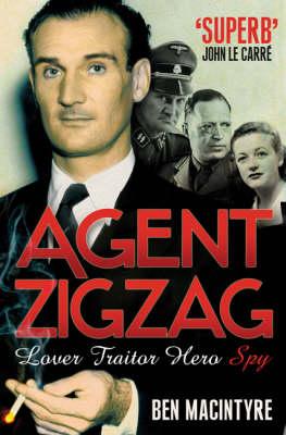 Agent Zigzag: The True Wartime Story of Eddie Chapman: Lover, Traitor, Hero, Spy by Ben Macintyre