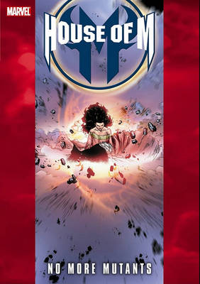 House of M House Of M: No More Mutants No More Mutants Vol. 4 by Tony Bedard