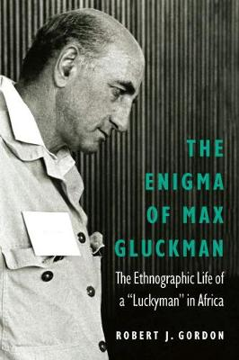The Enigma of Max Gluckman by Robert J Gordon